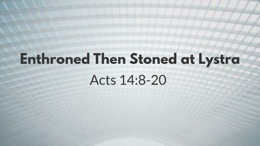 Enthroned Then Stoned at Lystra