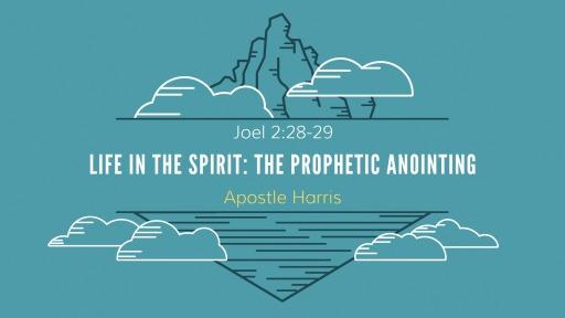 Life in Spirit: The Prophetic Anointing - Faithlife Sermons