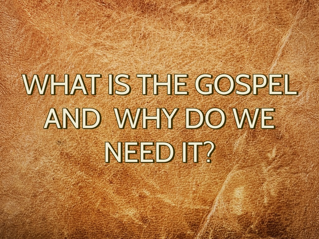 What is the gospel and why do we need it