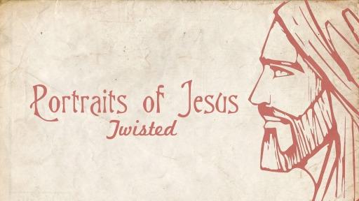 Portraits of Jesus - Twisted