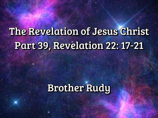 The Revelation of Jesus Christ, Part 39, Revelation 22:17-21, The
