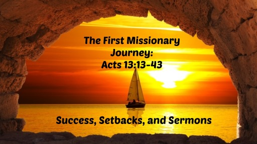 The First Missionary Journey: Success, Setbacks and Sermons